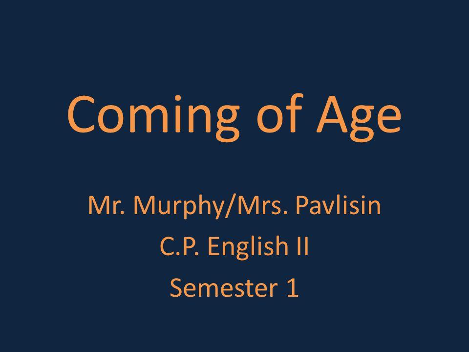 Coming of Age Mr. Murphy/Mrs. Pavlisin C.P. English II Semester 1