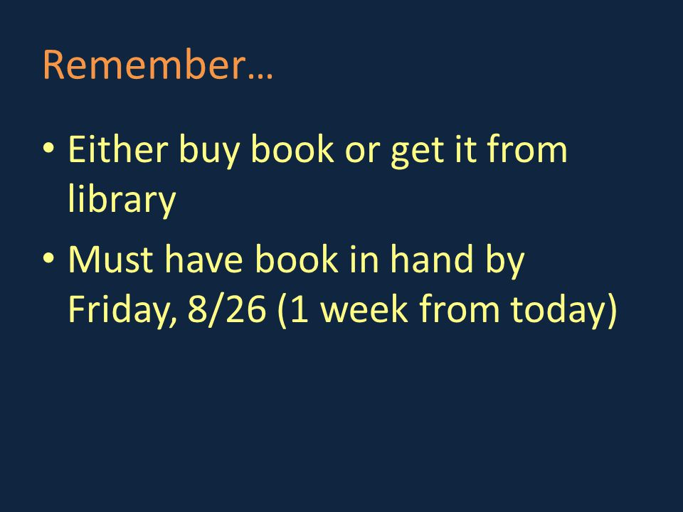 Remember … Either buy book or get it from library Must have book in hand by Friday, 8/26 (1 week from today)