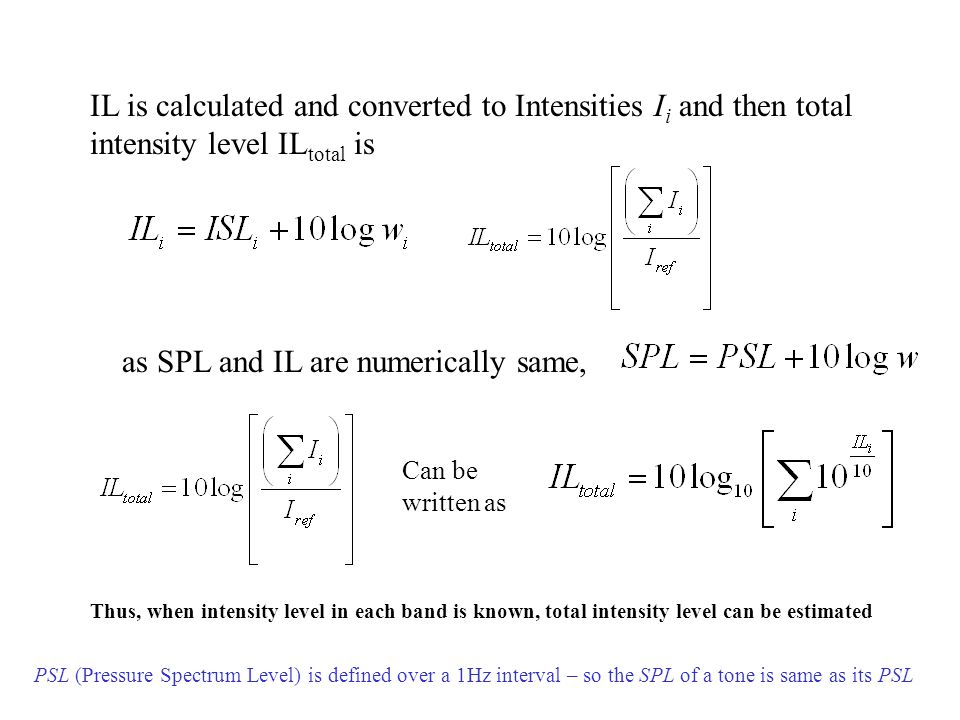 IL is calculated and converted to Intensities I i and then total intensity level IL total is as SPL and IL are numerically same, PSL (Pressure Spectru