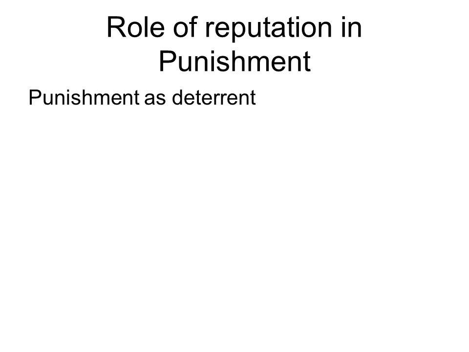 Role of reputation in Punishment Punishment as deterrent
