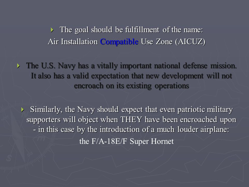  The goal should be fulfillment of the name: Air Installation Compatible Use Zone (AICUZ)  The U.S.