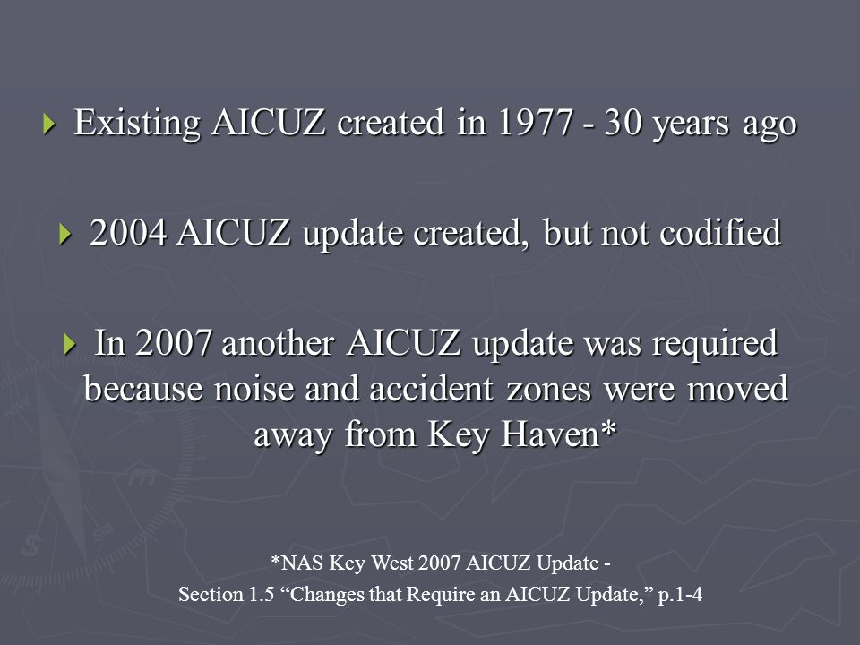  Existing AICUZ created in 1977 - 30 years ago  2004 AICUZ update created, but not codified  In 2007 another AICUZ update was required because nois