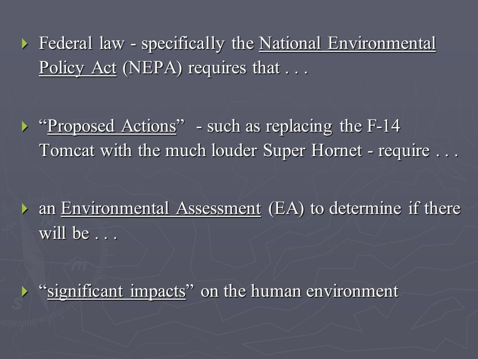 """ Federal law - specifically the National Environmental Policy Act (NEPA) requires that...  """"Proposed Actions"""" - such as replacing the F-14 Tomcat wi"""