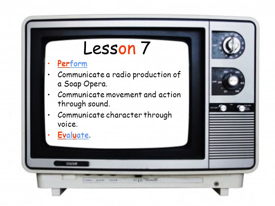 Lesson 7 Perform Communicate a radio production of a Soap Opera.