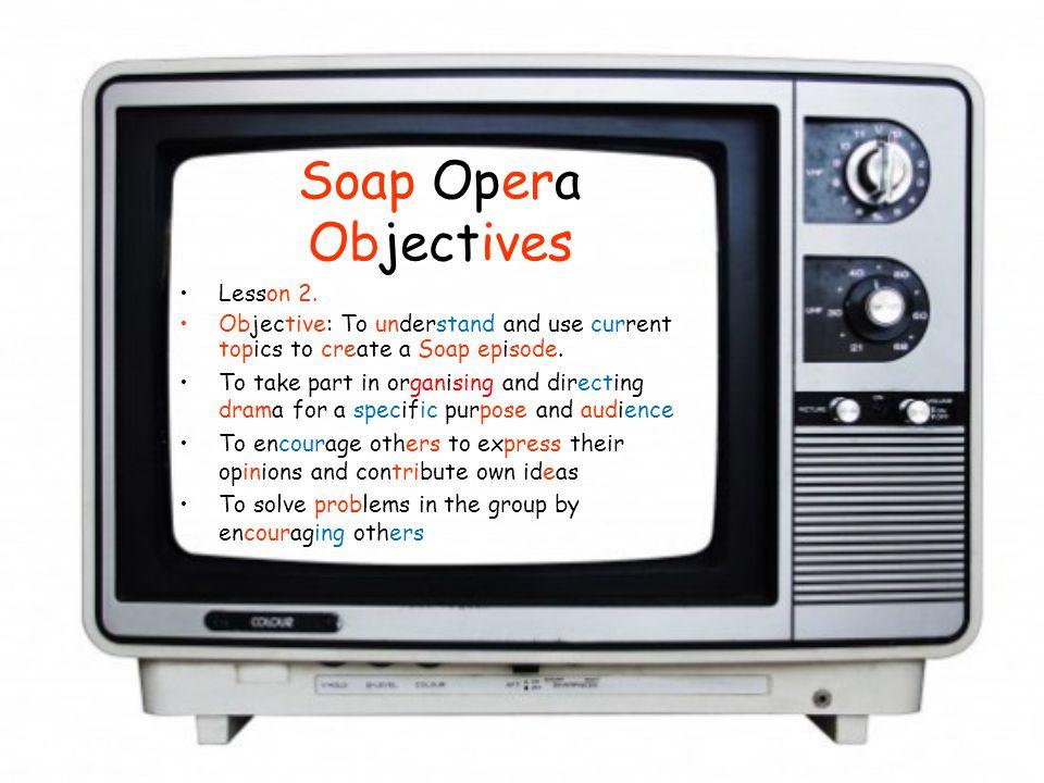 Soap Opera Objectives Lesson 2.