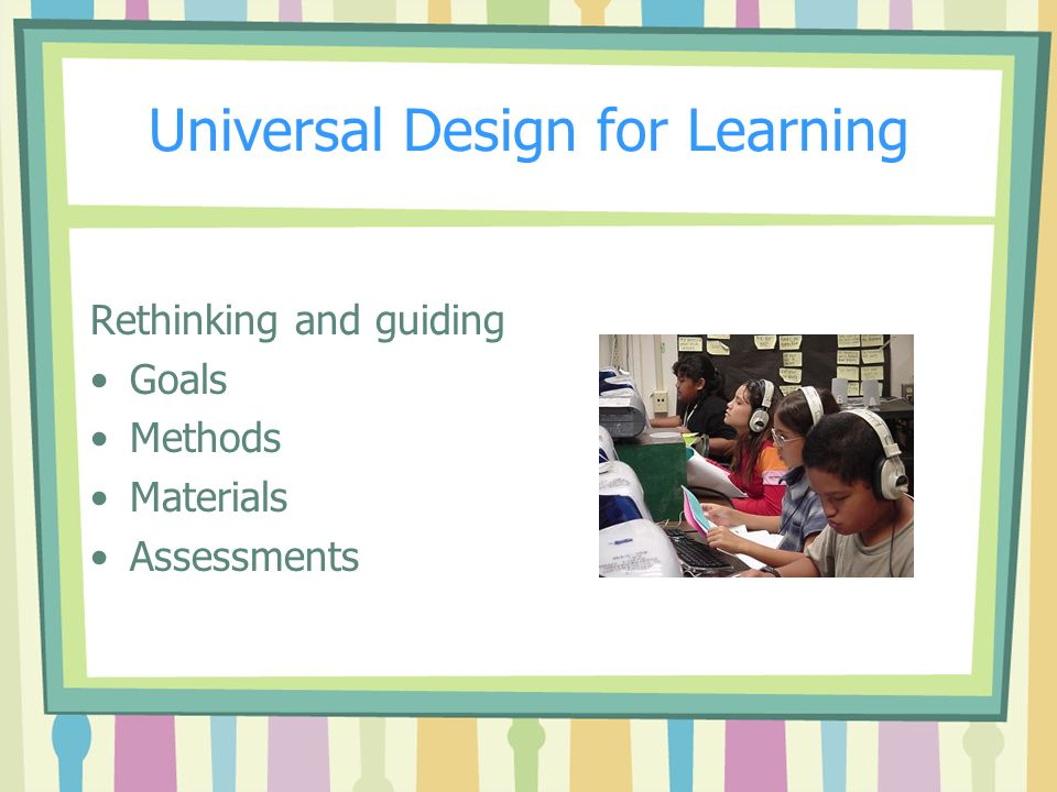 Universal Design for Learning Rethinking and guiding Goals Methods Materials Assessments