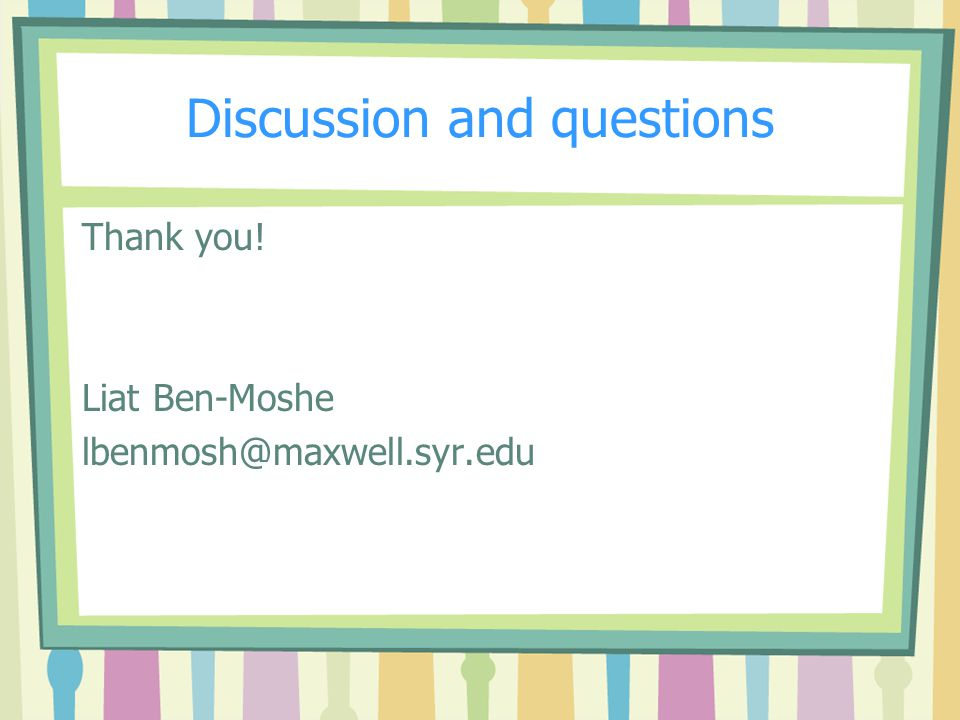 Discussion and questions Thank you! Liat Ben-Moshe lbenmosh@maxwell.syr.edu