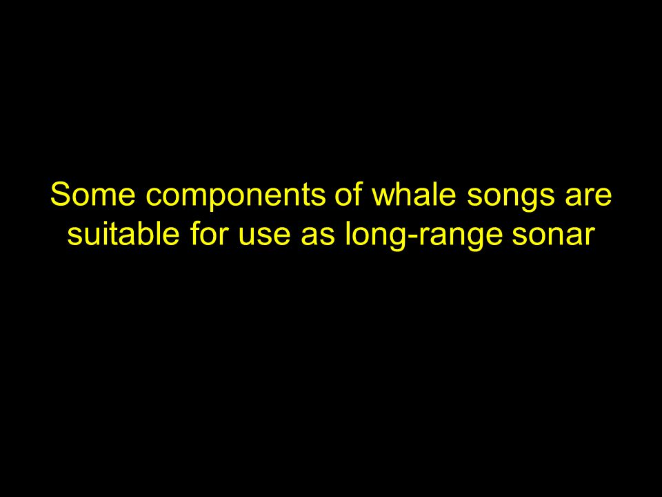 Some components of whale songs are suitable for use as long-range sonar