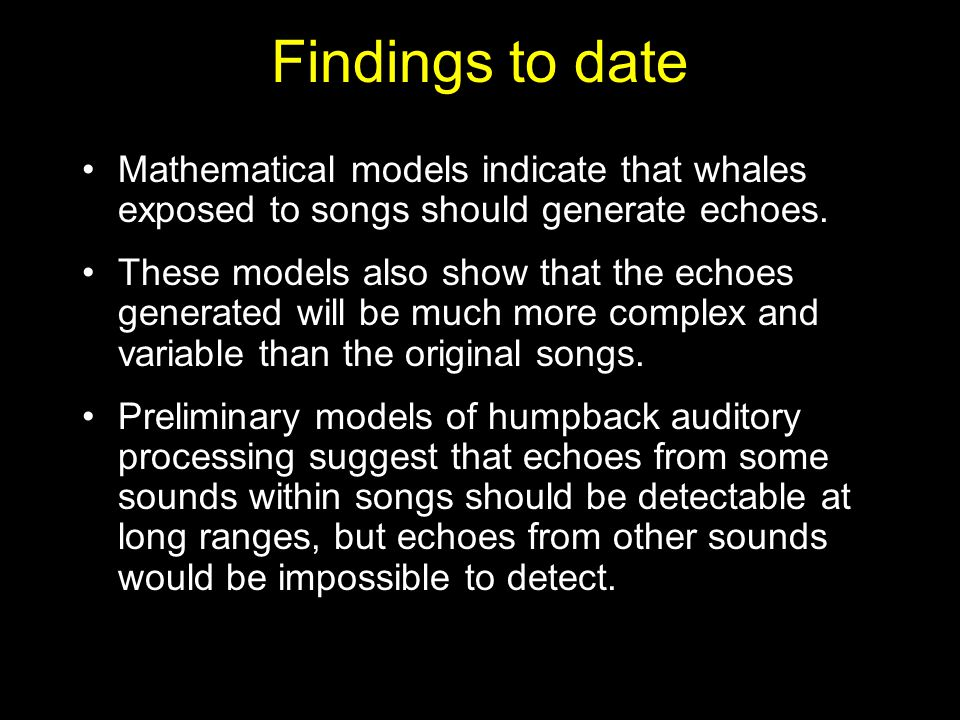 Mathematical models indicate that whales exposed to songs should generate echoes.