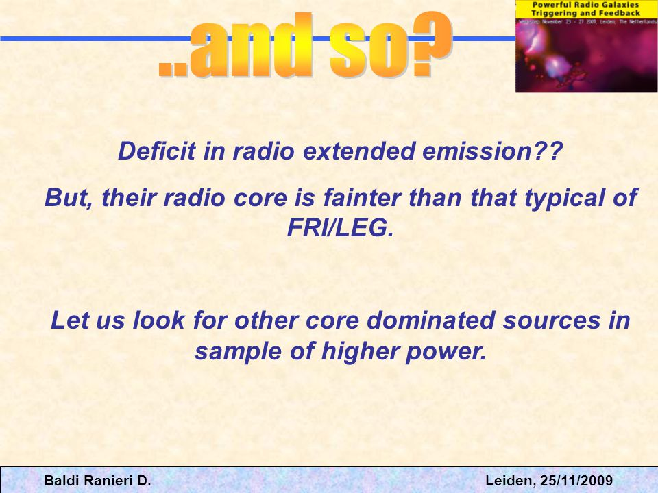 Baldi Ranieri D. Leiden, 25/11/2009 Deficit in radio extended emission?? But, their radio core is fainter than that typical of FRI/LEG. Let us look fo
