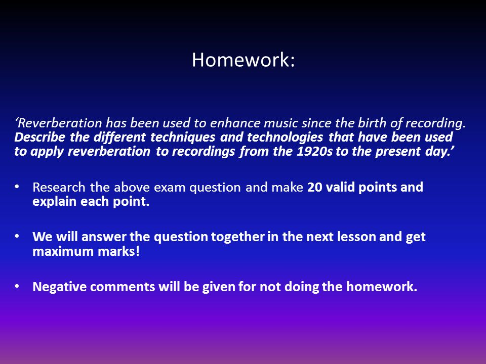 Homework: 'Reverberation has been used to enhance music since the birth of recording. Describe the different techniques and technologies that have bee
