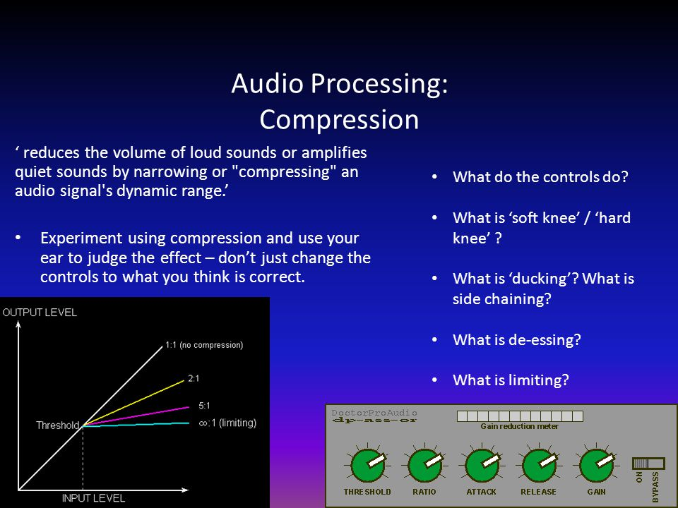 Audio Processing: Compression ' reduces the volume of loud sounds or amplifies quiet sounds by narrowing or