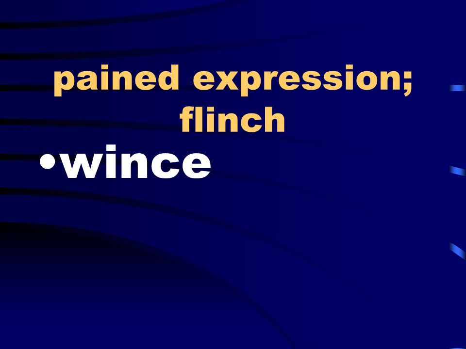 pained expression; flinch wince
