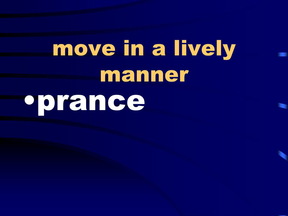 move in a lively manner prance