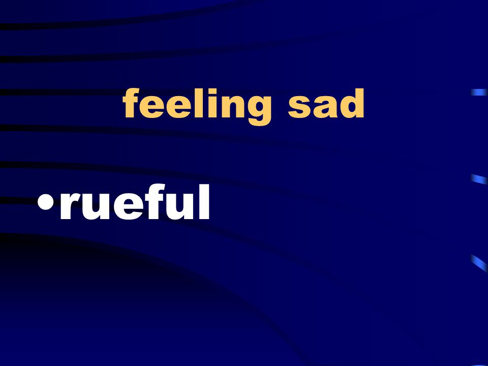 feeling sad rueful