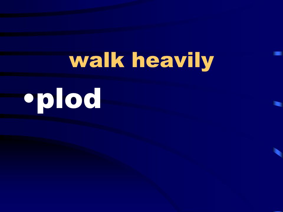 walk heavily plod