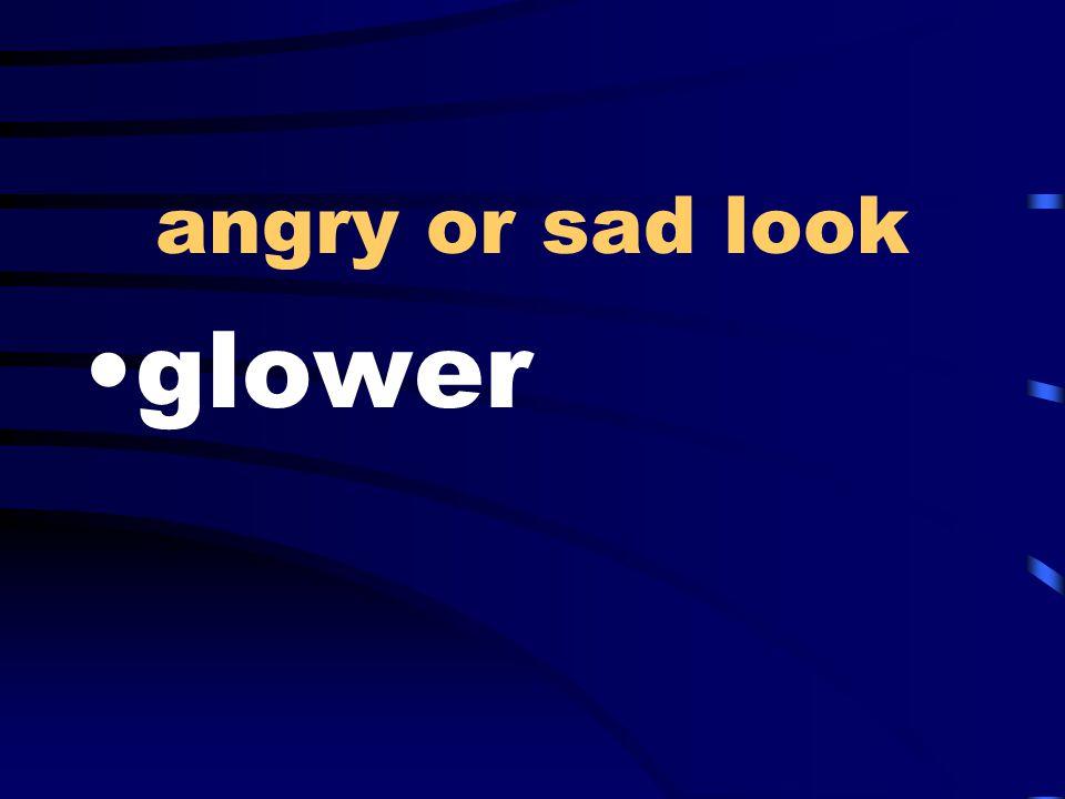 angry or sad look glower