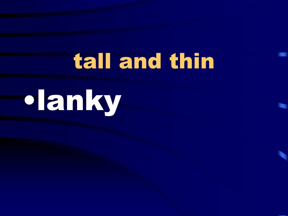 tall and thin lanky