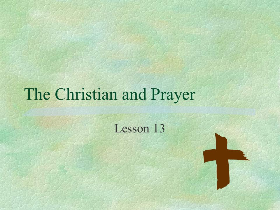 The Christian and Prayer Lesson 13