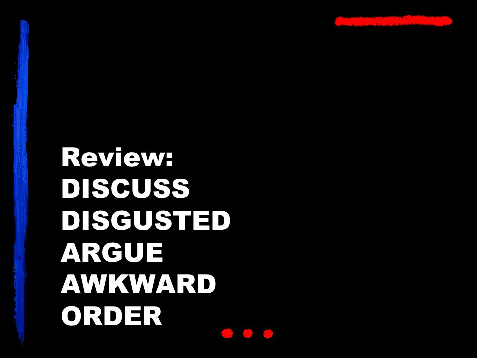 Review: DISCUSS DISGUSTED ARGUE AWKWARD ORDER