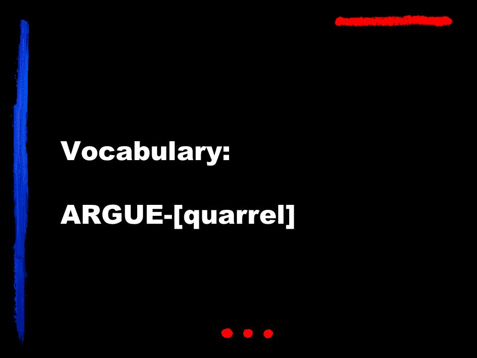 Vocabulary: ARGUE-[quarrel]