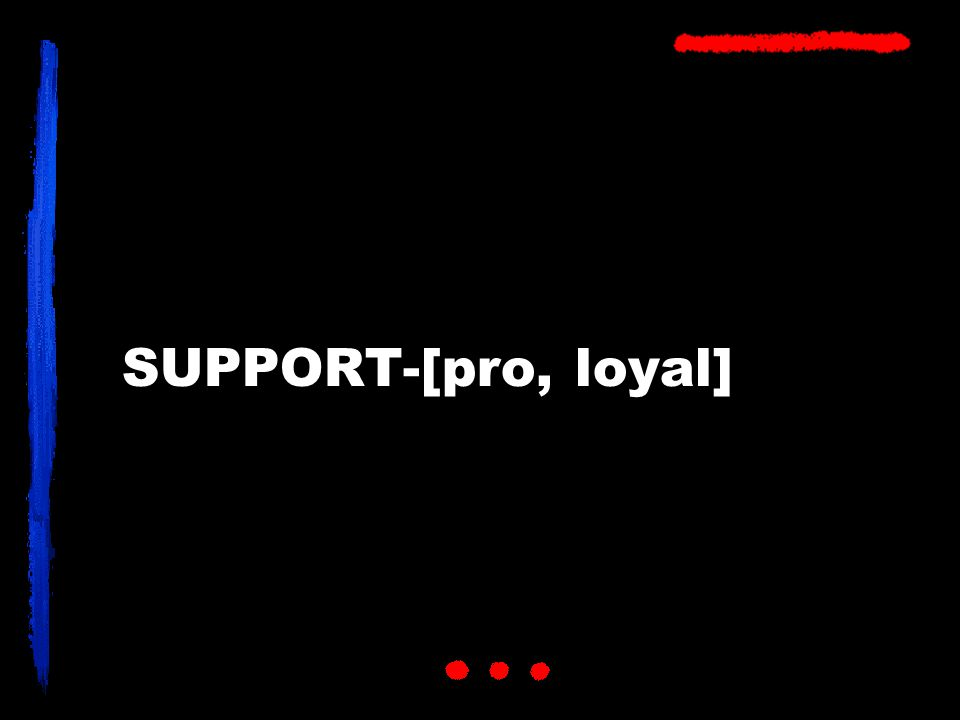 SUPPORT-[pro, loyal]