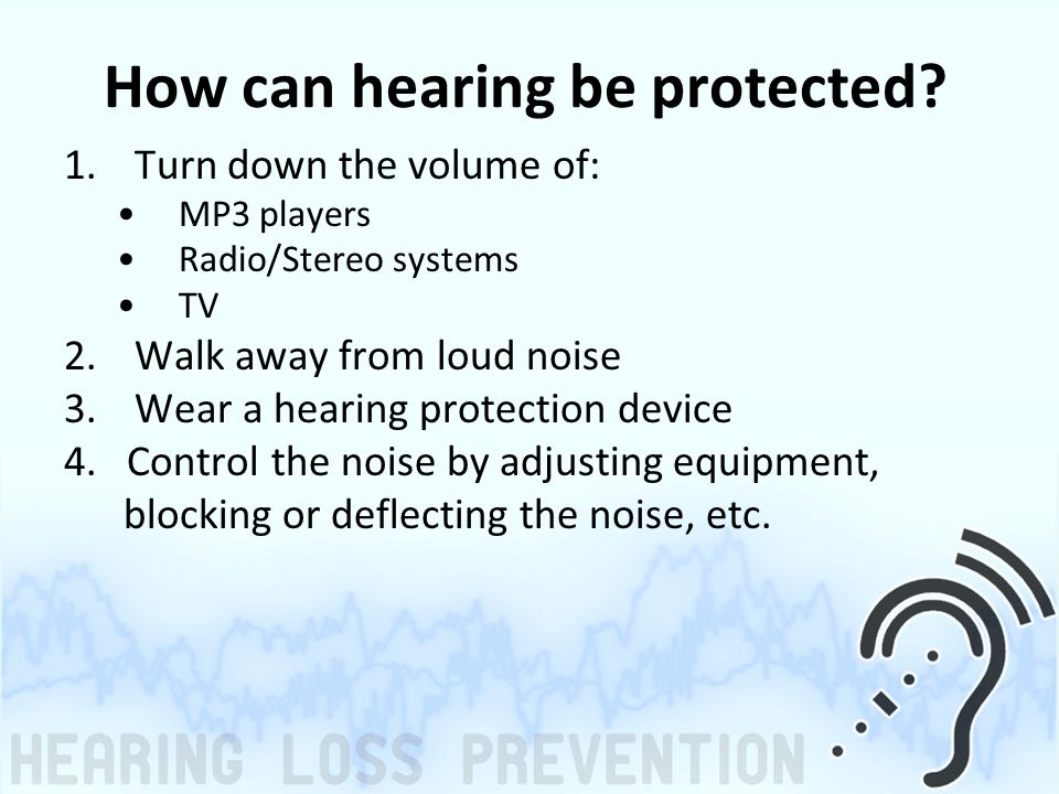 How can hearing be protected.