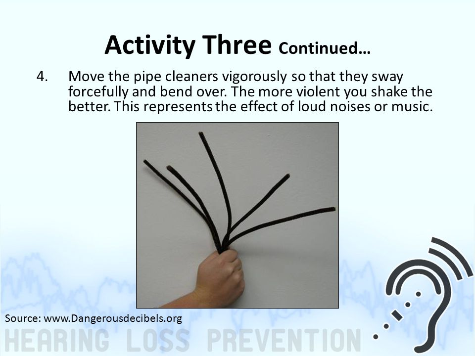 Activity Three Continued… 4.Move the pipe cleaners vigorously so that they sway forcefully and bend over.