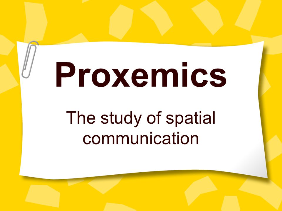 Proxemics The study of spatial communication