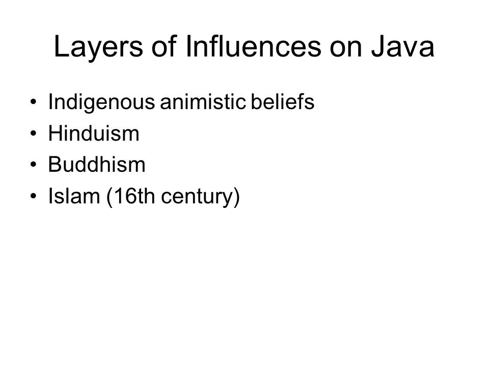 Layers of Influences on Java Indigenous animistic beliefs Hinduism Buddhism Islam (16th century)