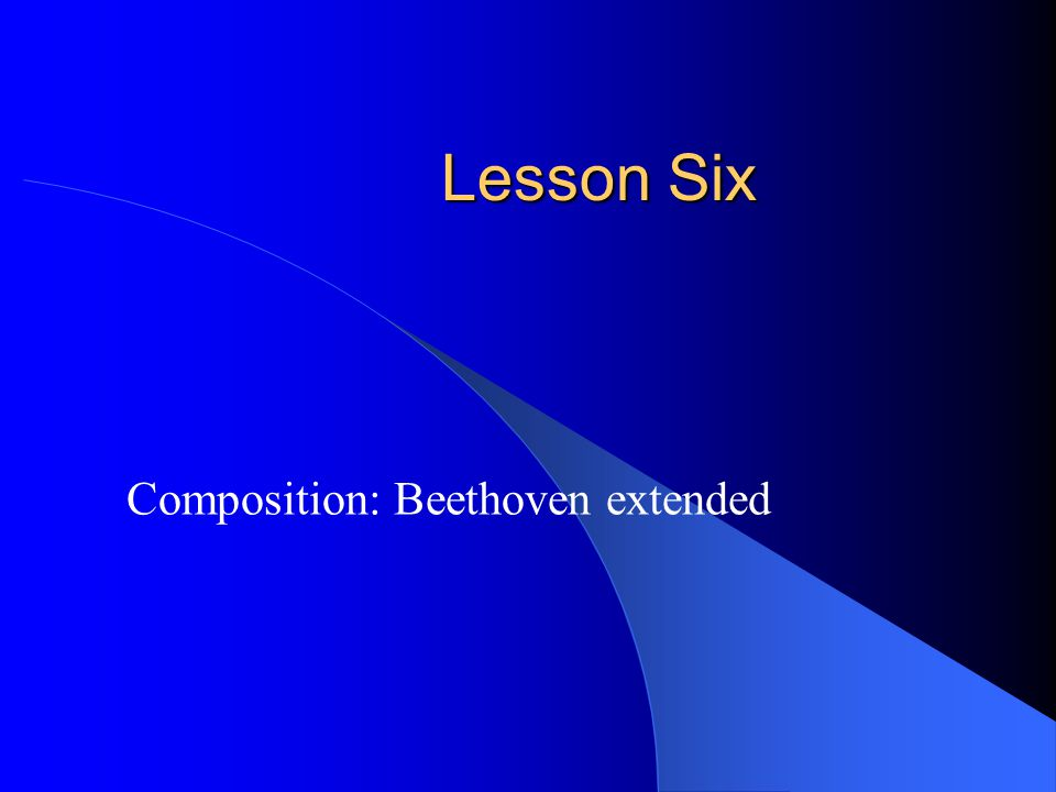 Lesson Six Composition: Beethoven extended