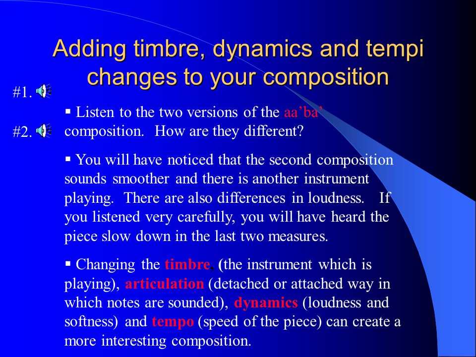 Adding timbre, dynamics and tempi changes to your composition  Listen to the two versions of the aa'ba' composition.