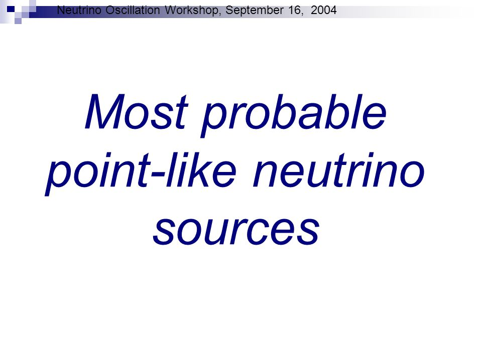 Neutrino Oscillation Workshop, September 16, 2004 Most probable point-like neutrino sources