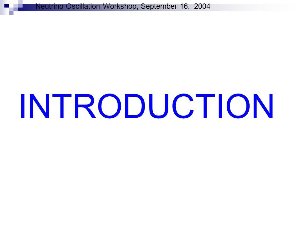 Neutrino Oscillation Workshop, September 16, 2004 INTRODUCTION
