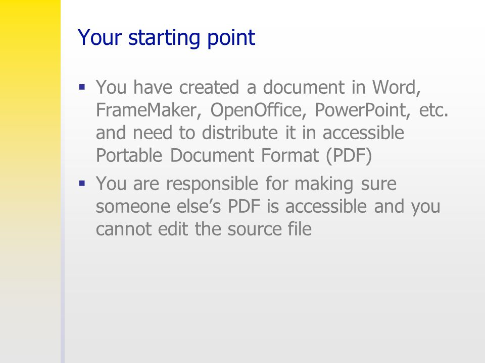 Your starting point  You have created a document in Word, FrameMaker, OpenOffice, PowerPoint, etc. and need to distribute it in accessible Portable D