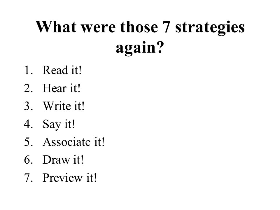 What were those 7 strategies again. 1.Read it. 2.Hear it.