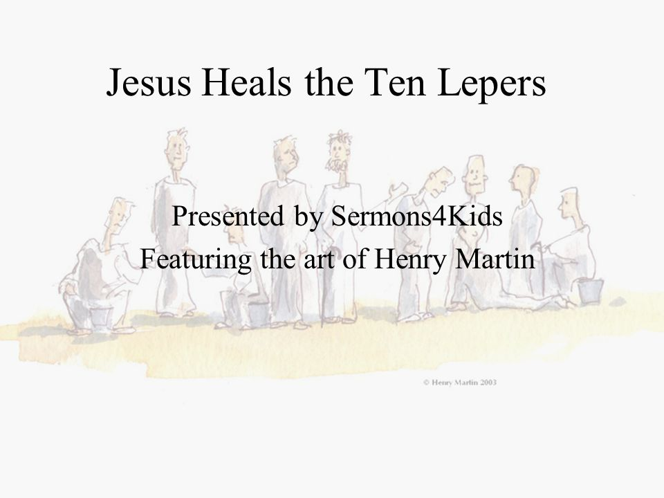 Jesus Heals the Ten Lepers Presented by Sermons4Kids Featuring the art of Henry Martin