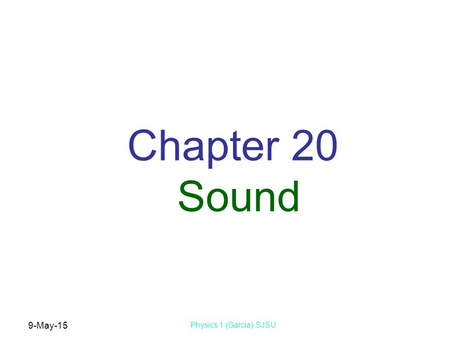 9-May-15 Physics 1 (Garcia) SJSU Chapter 20 Sound