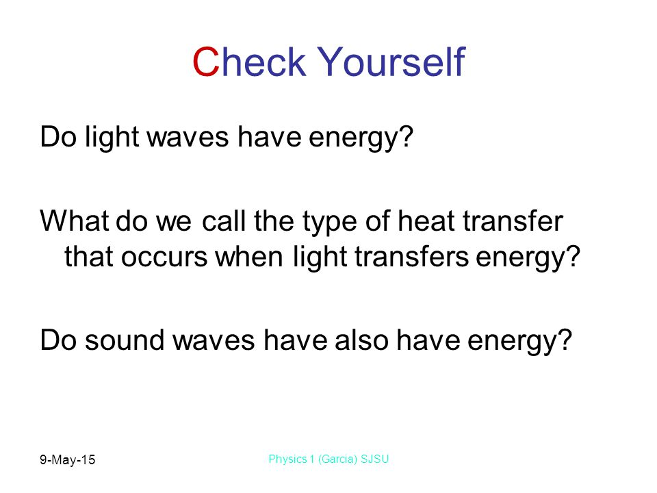 9-May-15 Physics 1 (Garcia) SJSU Check Yourself Do light waves have energy.
