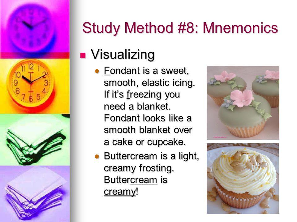 15 Study Method #8: Mnemonics Visualizing Visualizing Fondant is a sweet, smooth, elastic icing.
