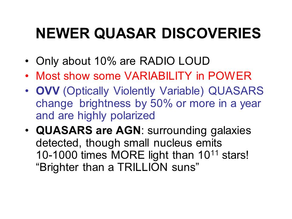NEWER QUASAR DISCOVERIES Only about 10% are RADIO LOUD Most show some VARIABILITY in POWER OVV (Optically Violently Variable) QUASARS change brightnes