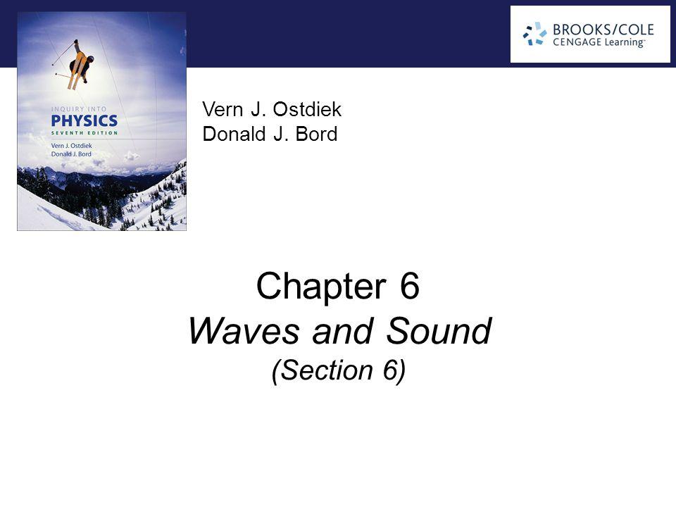 Vern J. Ostdiek Donald J. Bord Chapter 6 Waves and Sound (Section 6)