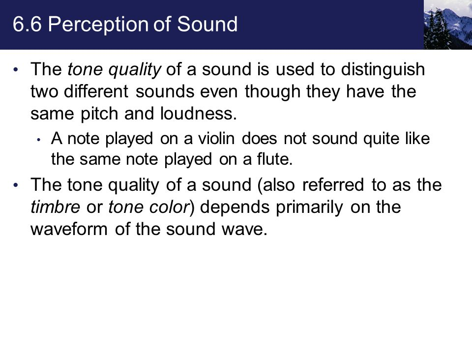 6.6 Perception of Sound Loudness The loudness of pure tones and, to a lesser degree, of complex tones, also depends on the frequency.