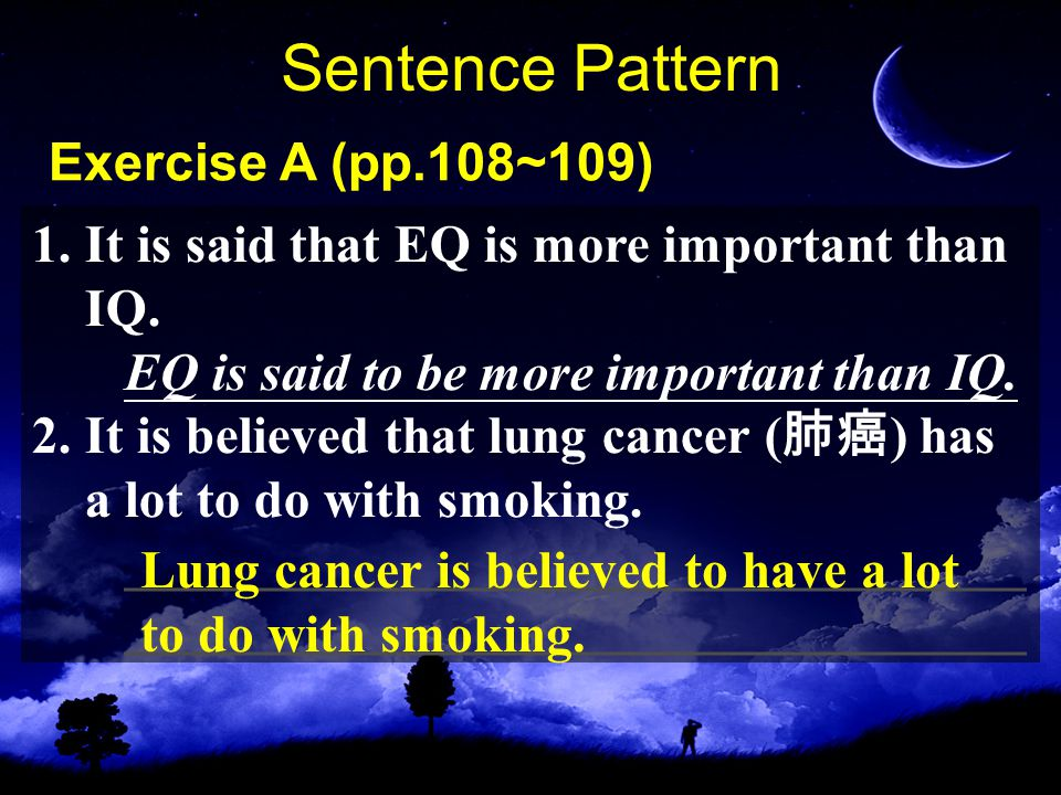Sentence Pattern Exercise A (pp.108~109) 1. It is said that EQ is more important than IQ.