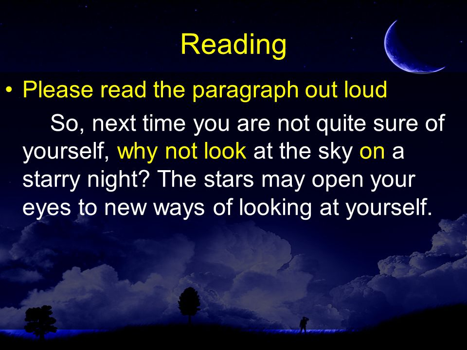 Reading Please read the paragraph out loud So, next time you are not quite sure of yourself, why not look at the sky on a starry night.