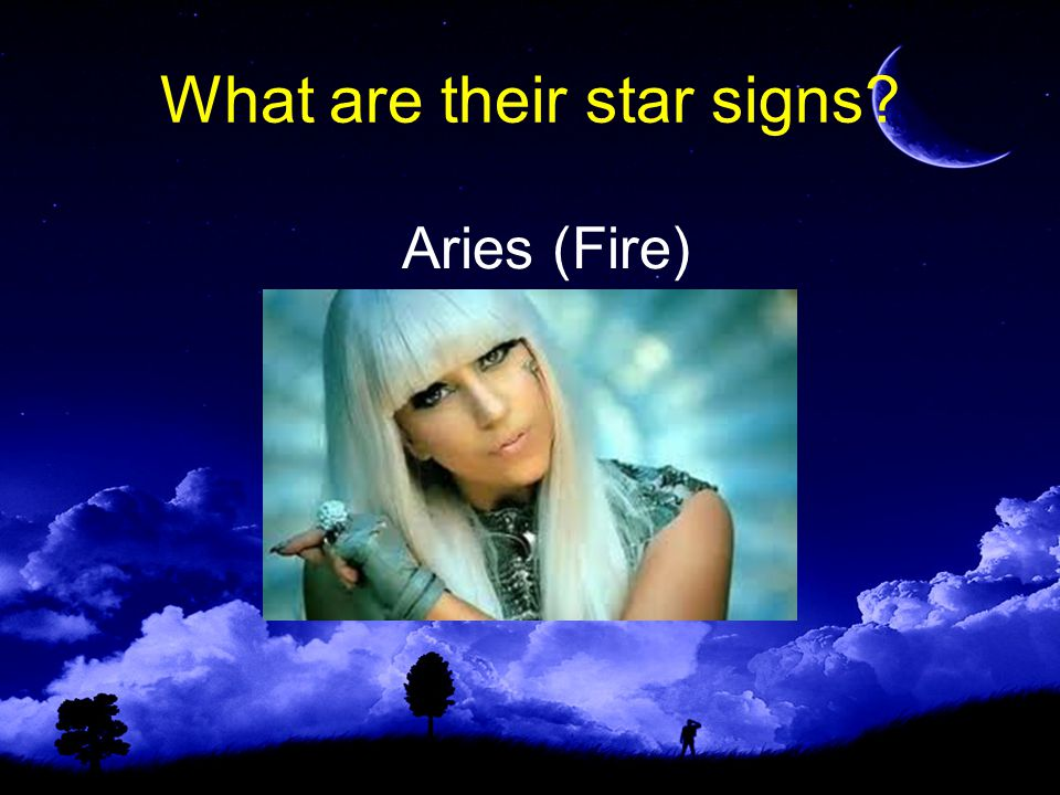 What are their star signs Aries (Fire)