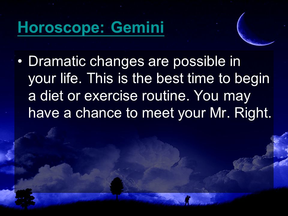 Horoscope: Gemini Dramatic changes are possible in your life.