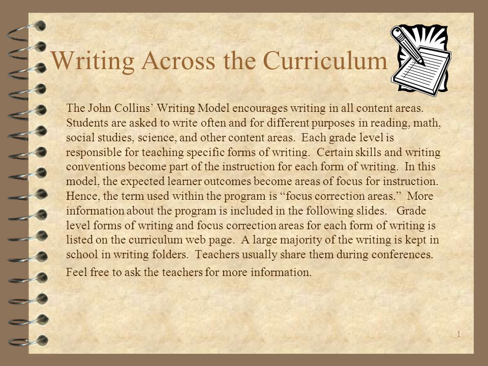 1 Writing Across the Curriculum The John Collins' Writing Model encourages writing in all content areas.