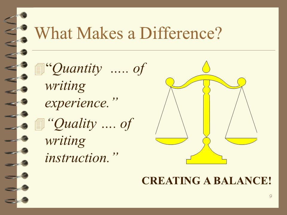9 What Makes a Difference.4 Quantity ….. of writing experience. 4 Quality ….