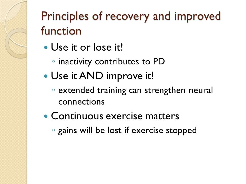 Principles of recovery and improved function Use it or lose it.